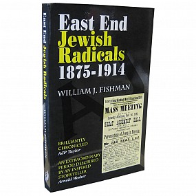 East End Jewish Radicals 1875 - 1914